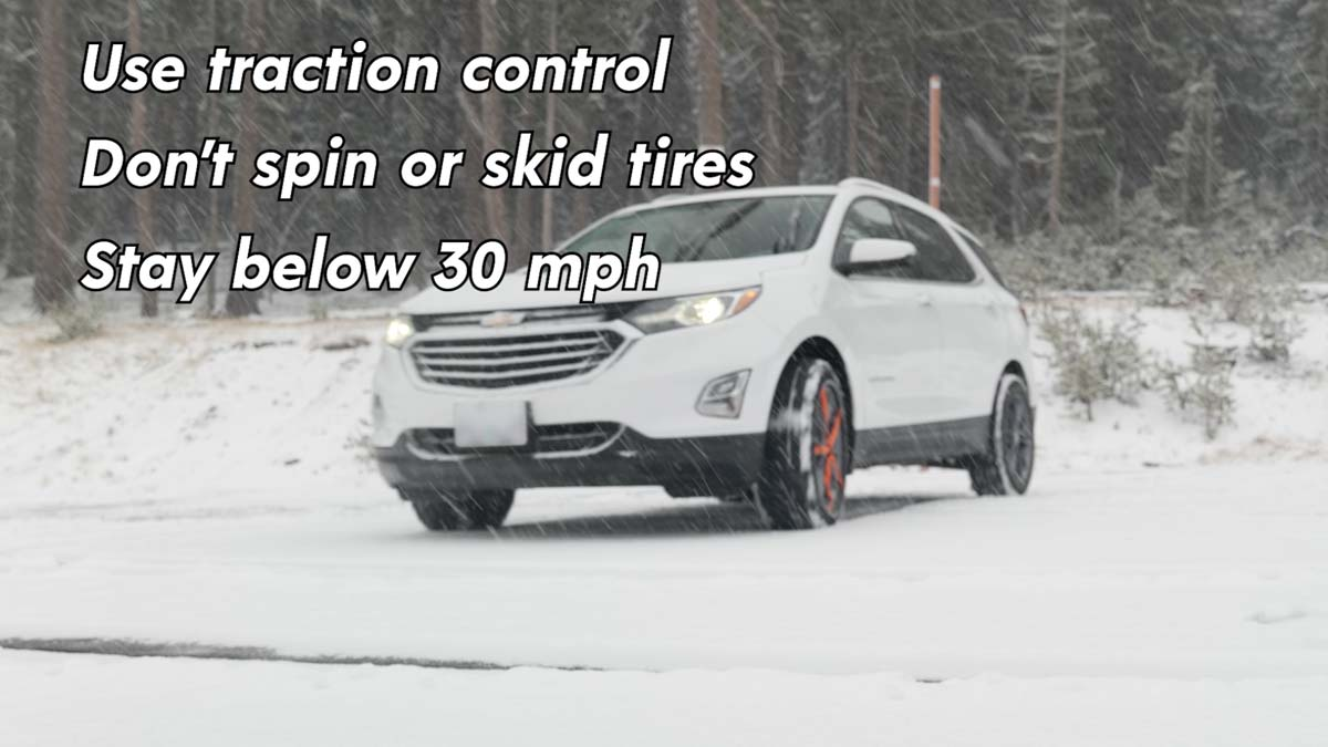 Use traction control, don't spin or skid tires, stay below 30 mph